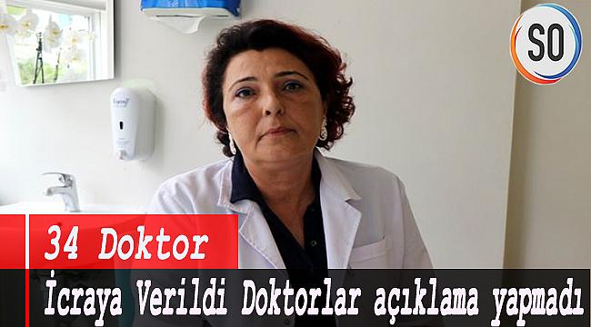 34 Doktor İcraya Verildi Doktorlar açıklama yapmadı.