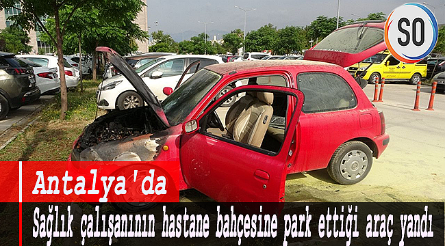Antalya'da sağlık çalışanının hastane bahçesine park ettiği araç yandı.