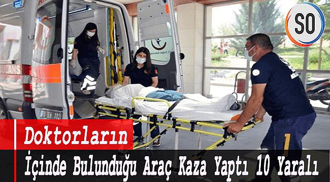 Doktorların İçinde Bulunduğu Araç Kaza Yaptı 10 Yaralı