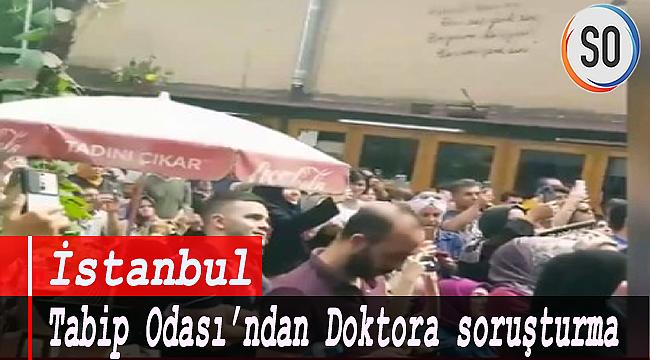 İstanbul Tabip Odası'ndan Doktora soruşturma