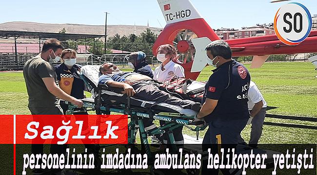 Sağlık personelinin imdadına ambulans helikopter yetişti.