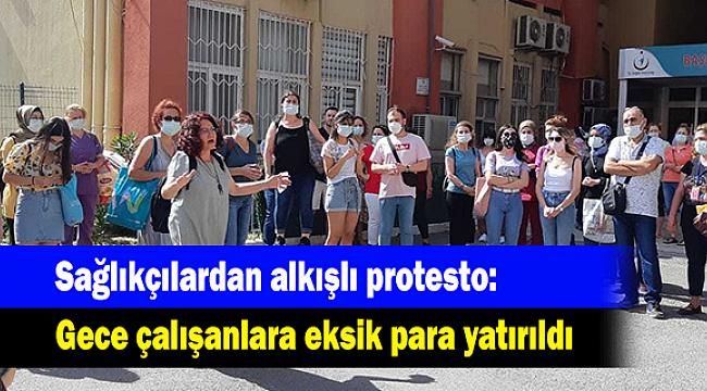 Sağlıkçılardan alkışlı protesto: Gece çalışanlara eksik para yatırıldı
