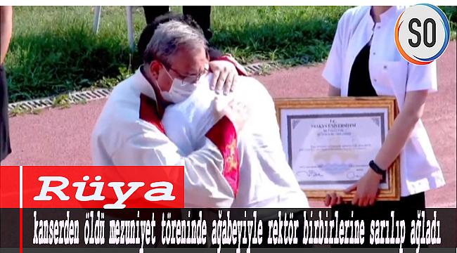 Rüya kanserden öldü, mezuniyet töreninde ağabeyiyle rektör birbirlerine sarılıp ağladı.